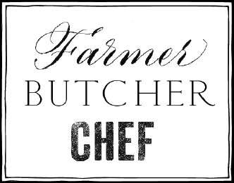 Farmer, Butcher, Chef